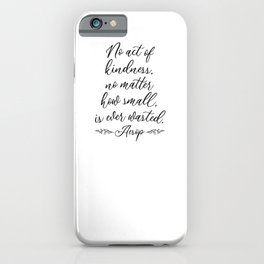 No Act of Kindess No Matter How Small Is Ever Wasted Aesop iPhone Case