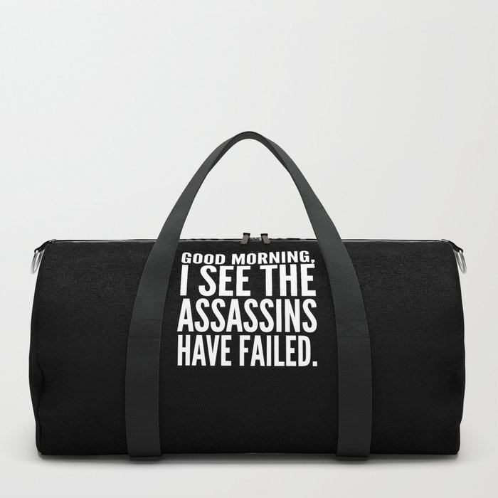 Good morning, I see the assassins have failed. (Black) Duffle Bag