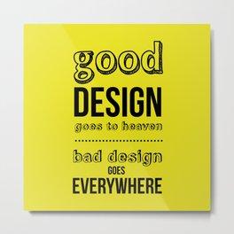 Good Design goes to Heaven, Bad Design goes Everywhere Metal Print