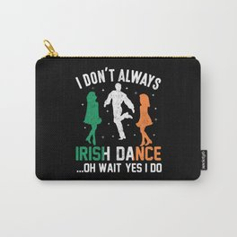 patricks day I don't always Irish Dance Carry-All Pouch