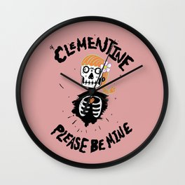 Oh, Clementine please be mine... Wall Clock