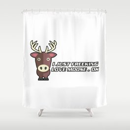 I Freeking Love Moose Shower Curtain