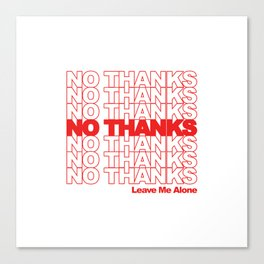 NO THANKS // Leave Me Alone (white) Canvas Print