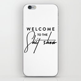Welcome to the shit-show funny quote iPhone Skin