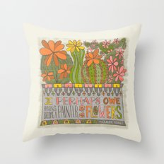 I Perhaps Owe Having Become a Painter...(Grow Free Series) Throw Pillow