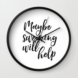 Art Print, Maybe Swearing Will Help, Office Wall Art, Typography Quote, Black And White Wall Clock