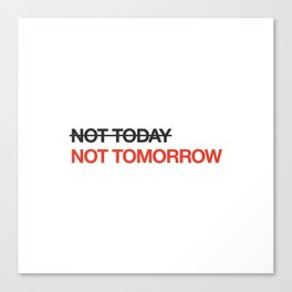 not tomorrow Canvas Print