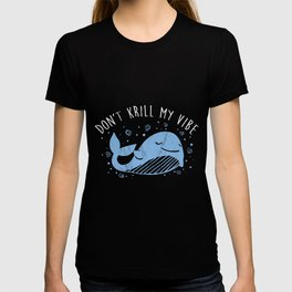 Don'T Krill My Vibe Funny Killer Whale Marine Biology  T-shirt