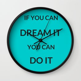 IF YOU CAN DREAM IT YOU CAN DO IT Wall Clock