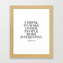 QUOTE, I Drink To Make Other People More Interesting,Bar Decor,Drink Quote,Alcohol Sign,Home Bar Dec Framed Art Print