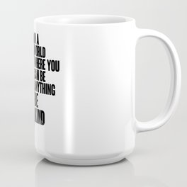 In a world where you can be anything be kind Coffee Mug