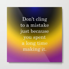Don't Cling to a Mistake Metal Print