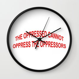 THE OPPRESSED CANNOT OPPRESS THE OPPRESSORS Wall Clock