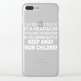 I've Been Struck By A Headache Clear iPhone Case