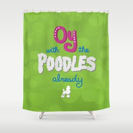 Oy with the poodles already! Shower Curtain