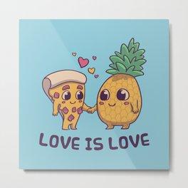 Love is Love Pineapple Pizza // Pride, LGBTQ, Gay, Trans, Bisexual, Asexual Metal Print
