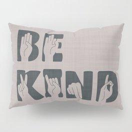 Always Be Kind Pillow Sham