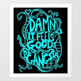Damn it Feels Good to be a Gangsta. Art Print
