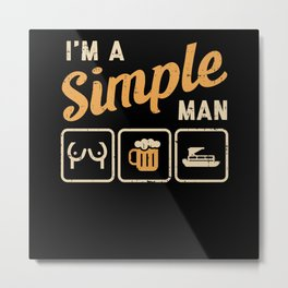 I Am A Simple Man - Gift Metal Print