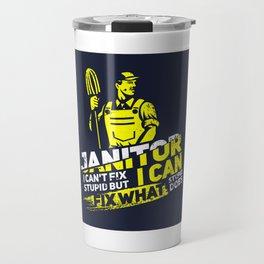 Janitor I Can't Fix Stupid I - Profession & Career Gift Travel Mug
