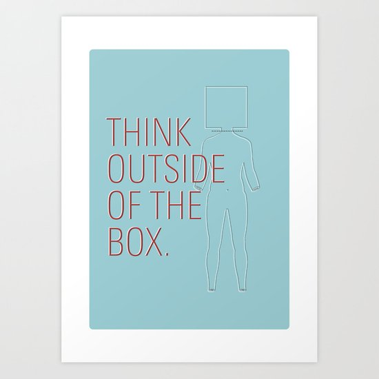 Think Outside of the Box. Art Print