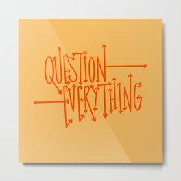 Question Everything - Orange Metal Print