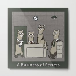 A BUSINESS OF FERRETS Metal Print