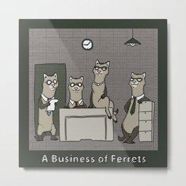 A BUSINESS OF FERRETS Metal Print