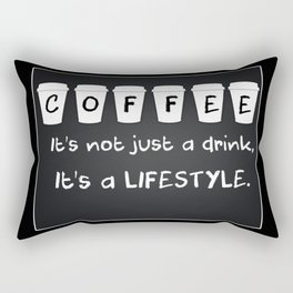 COFEE It's not a drink, it's a lifestyle Rectangular Pillow