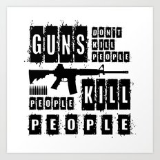 Guns Don't Kill People People Kill People Art Print