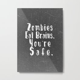 Zombies Eat Brains. You're Safe. Metal Print