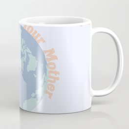 Love Your Mother Coffee Mug