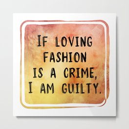 Fashion Is Not A Crime Metal Print