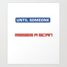 it's all fun and games funny post misses a scan Art Print