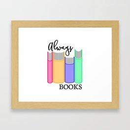 Always Books Framed Art Print