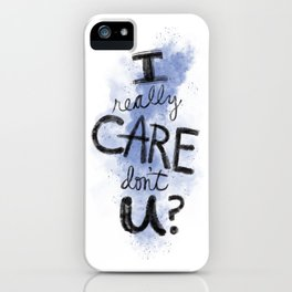 """""""I Really Care Don't You?"""" color-denim blue iPhone Case"""