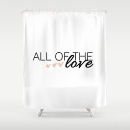 All of The Love - H. Shower Curtain