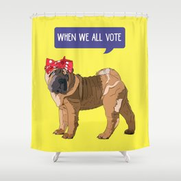 Political Pup-When We All Vote Shar Pei Shower Curtain