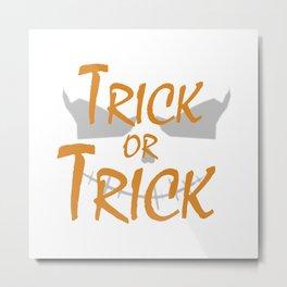 Trick or Trick Metal Print