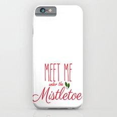 Meet Me Under The Mistletoe Red Slim Case iPhone 6s