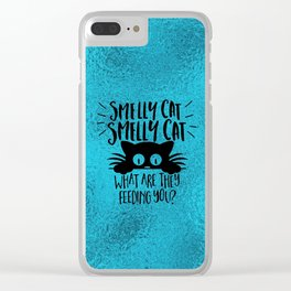 Smelly Cat, Smelly Cat, What Are They Feeding You Clear iPhone Case