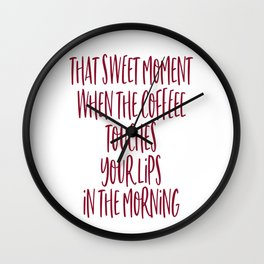 That Sweet Moment When The Coffee Touches Your Lips In The Morning Wall Clock
