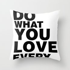 Do What You Love Everyday Throw Pillow