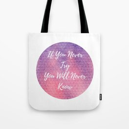 If you never try, you will never know Tote Bag