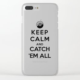 Keep Calm and Catch Em All Clear iPhone Case