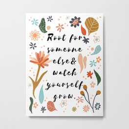 Root for Someone Else & Watch Yourself Grow | Floral Typography Metal Print