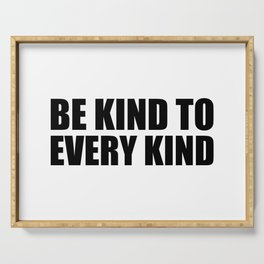 Be Kind to Every Kind Serving Tray