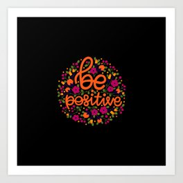 Be positive, flower lettering Art Print