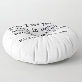 When I Saw You I Fell In Love, William Shakespeare Romantic Quote Floor Pillow