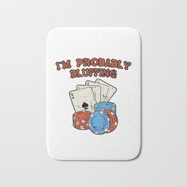 I'm Probably Bluffing Poker Blackjack Casino Gift Bath Mat